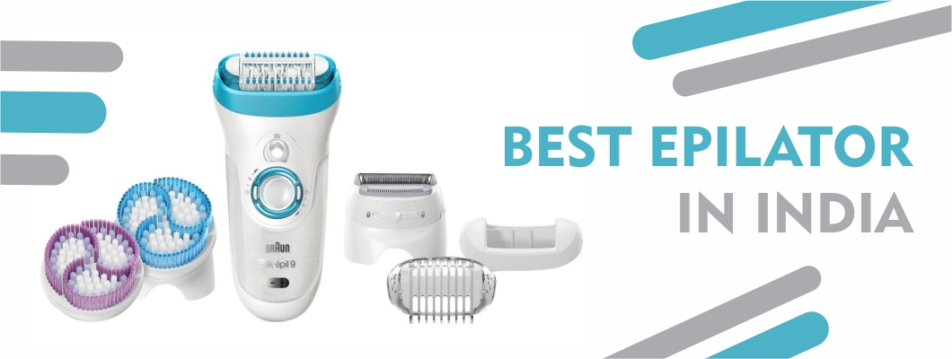 Best Epilator in India : Reviews and Comparison