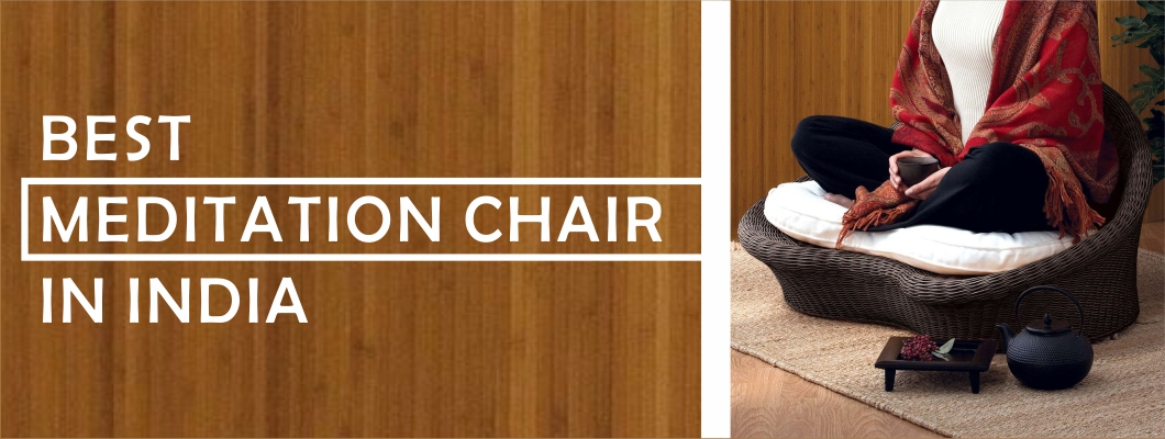 5 Best Meditation Chairs  in India : Reviews and Comparison