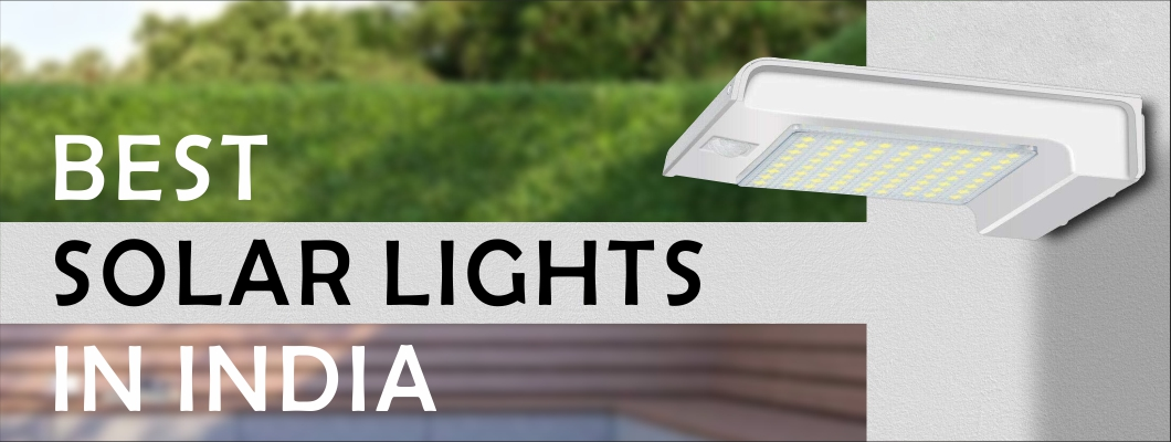 5 Best Solar lights in India : Reviews and Comparison