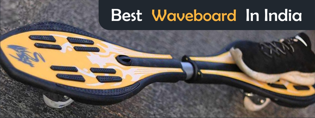 9 Best Waveboard in India : Reviews and Comparison